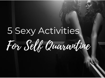 5-sexy-activities-for-self-quarantine-features-image